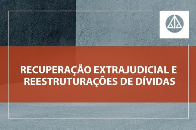 Atualize seus conhecimentos sobre a recuperação extrajudicial e a reestruturações de dívidas.
