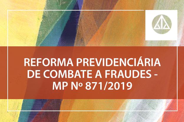 Atualize seus conhecimentos sobre a reforma previdenciária de combate a fraudes - MP n° 871/2019.