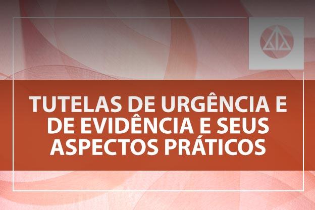 Participe do curso sobre as tutelas de urgência e de evidência e seus aspectos práticos.