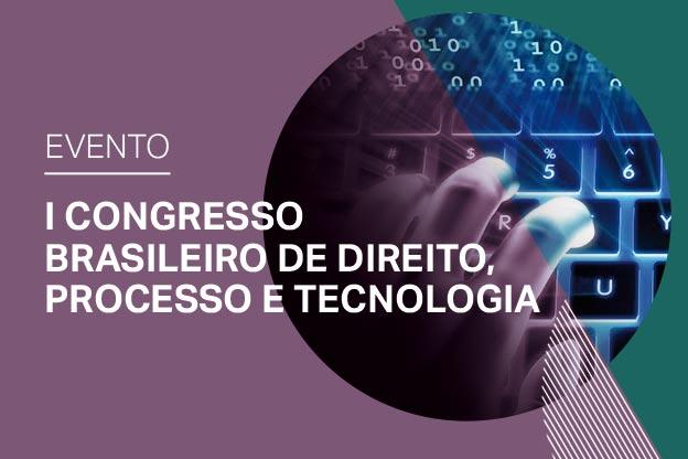 Resultado de imagem para I Congresso brasileiro de direito, processo e tecnologia