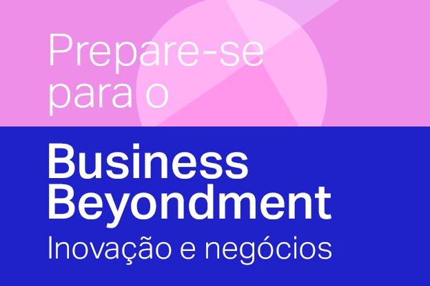 Prepare-se para o Business Beyondment | Inovação e Negócios