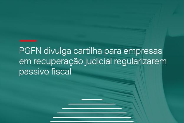 PGFN divulga cartilha para empresas em  recuperação judicial regularizarem passivo fiscal