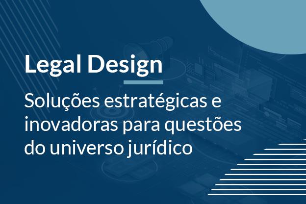 Legal design: soluções estratégicas e inovadoras para o universo jurídico